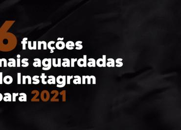 6 funções mais aguardadas do Instagram para 2021