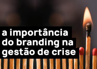 A importância do branding na gestão de crise